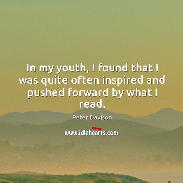In my youth, I found that I was quite often inspired and pushed forward by what I read. Image