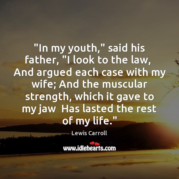 """""""In my youth,"""" said his father, """"I look to the law,  And Lewis Carroll Picture Quote"""