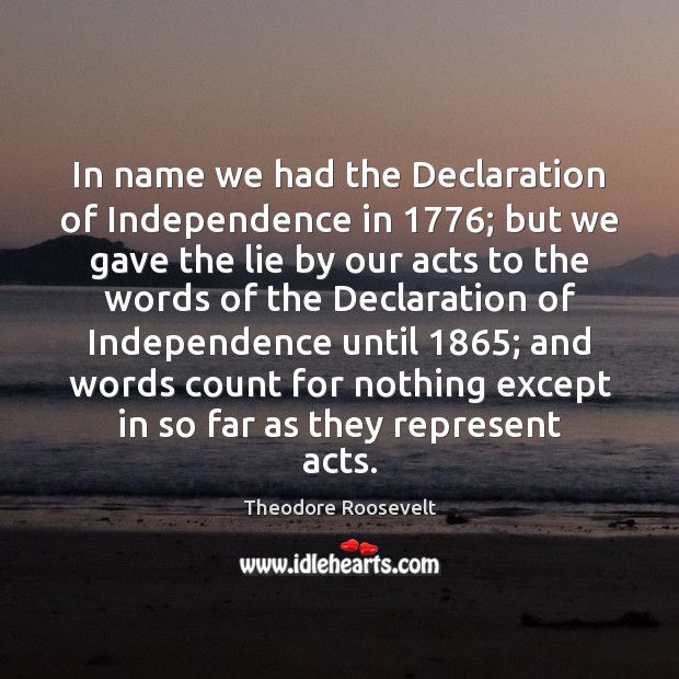 Image, In name we had the Declaration of Independence in 1776; but we gave
