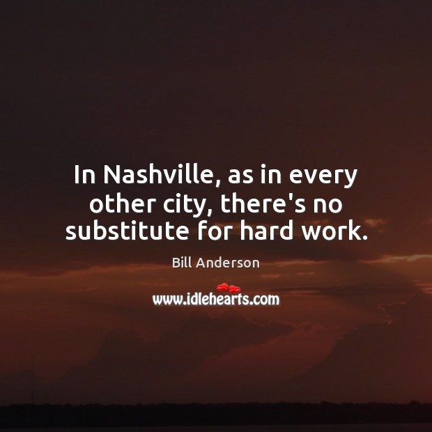 Image, In Nashville, as in every other city, there's no substitute for hard work.
