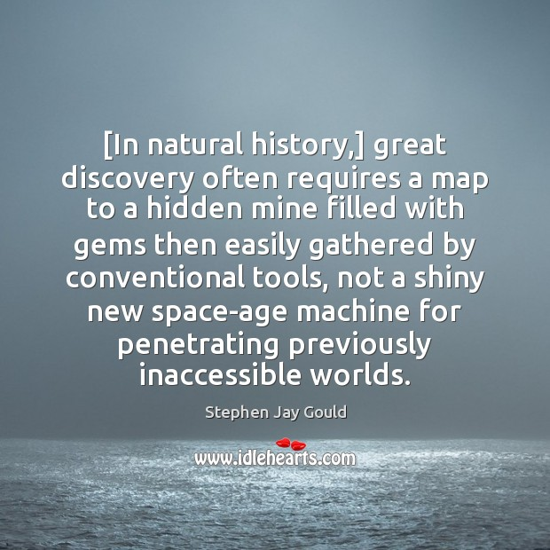 [In natural history,] great discovery often requires a map to a hidden Stephen Jay Gould Picture Quote