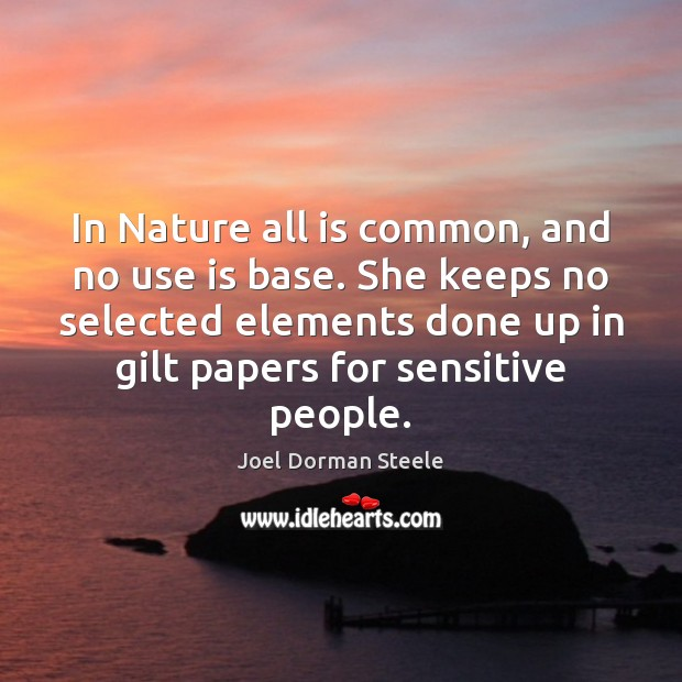 In Nature all is common, and no use is base. She keeps Image