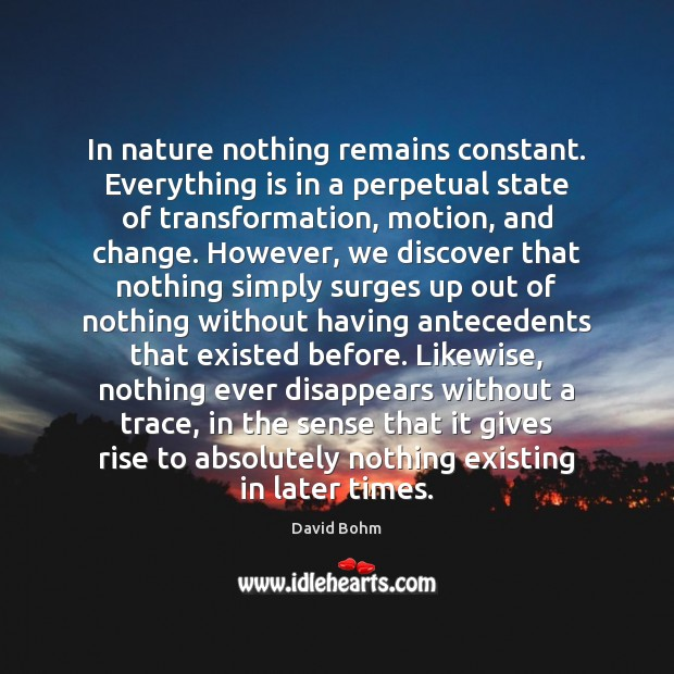 Image, In nature nothing remains constant. Everything is in a perpetual state of