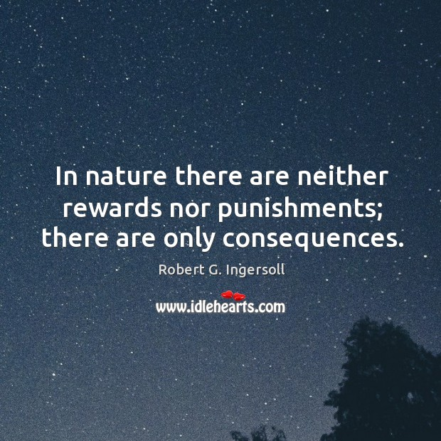 Image, In nature there are neither rewards nor punishments; there are only consequences.