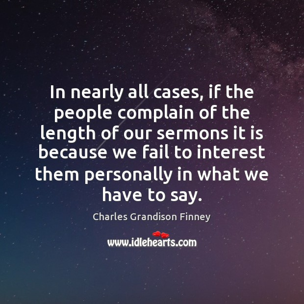 In nearly all cases, if the people complain of the length of Charles Grandison Finney Picture Quote