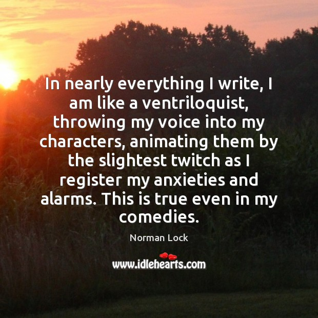 Image, In nearly everything I write, I am like a ventriloquist, throwing my