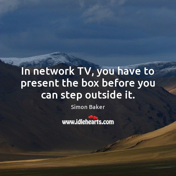 In network TV, you have to present the box before you can step outside it. Image