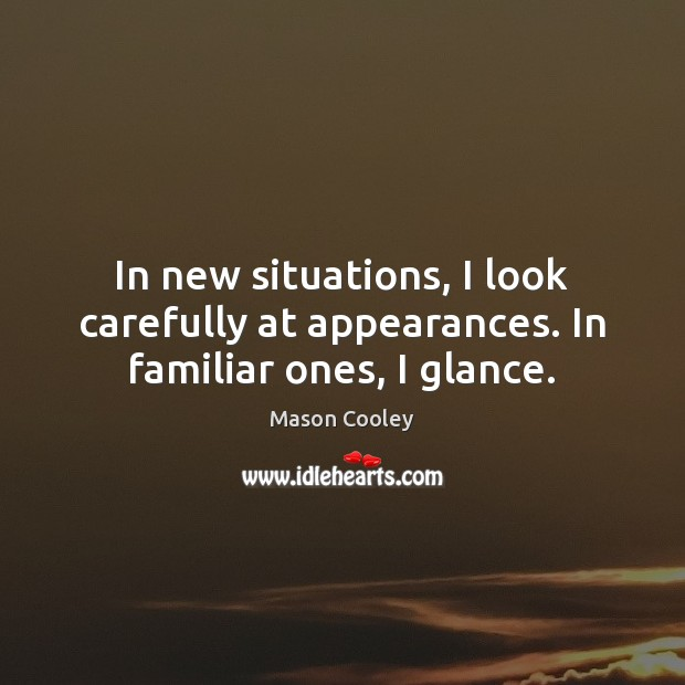 Image, Appearance, Appearances, Carefully, Familiar, Glance, Glances, Look, Looks, New, New Situations, Ones, Situation, Situations
