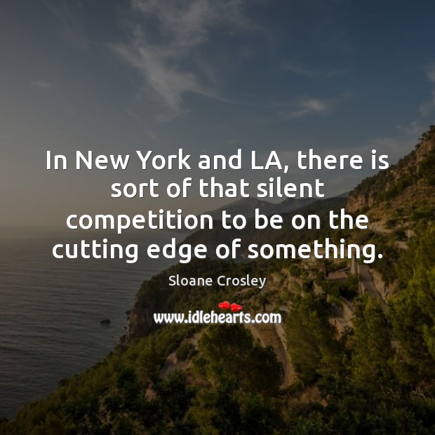 Image, In New York and LA, there is sort of that silent competition