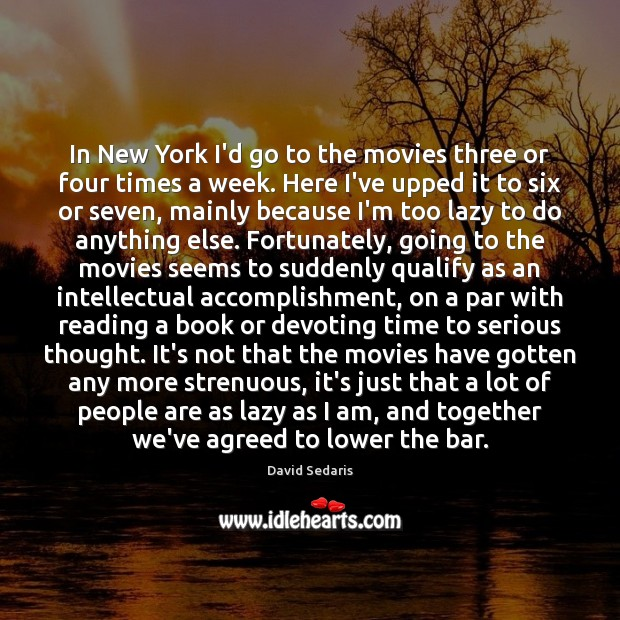 In New York I'd go to the movies three or four times Image