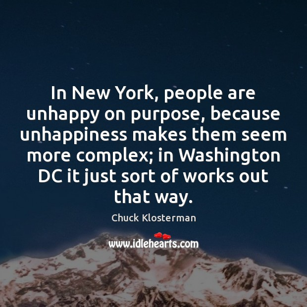 In New York, people are unhappy on purpose, because unhappiness makes them Image