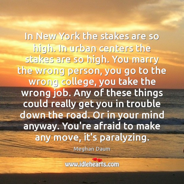 In New York the stakes are so high. In urban centers the Meghan Daum Picture Quote