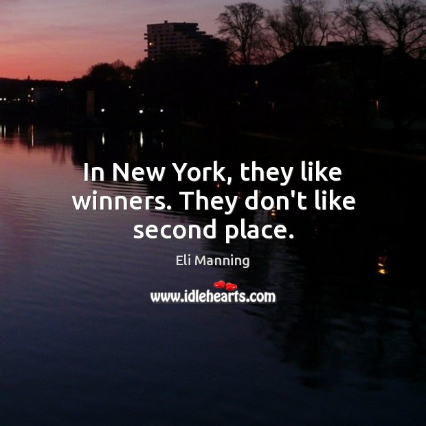 In New York, they like winners. They don't like second place. Eli Manning Picture Quote