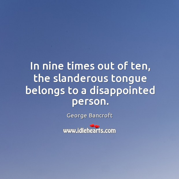 In nine times out of ten, the slanderous tongue belongs to a disappointed person. Image