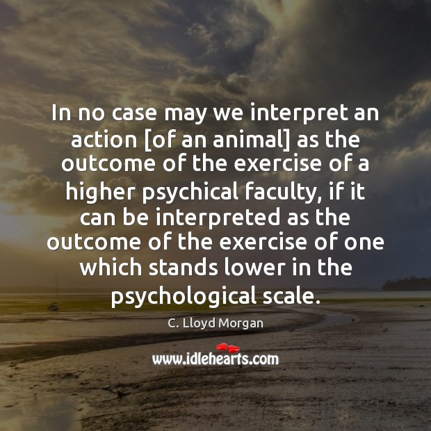 Image, In no case may we interpret an action [of an animal] as