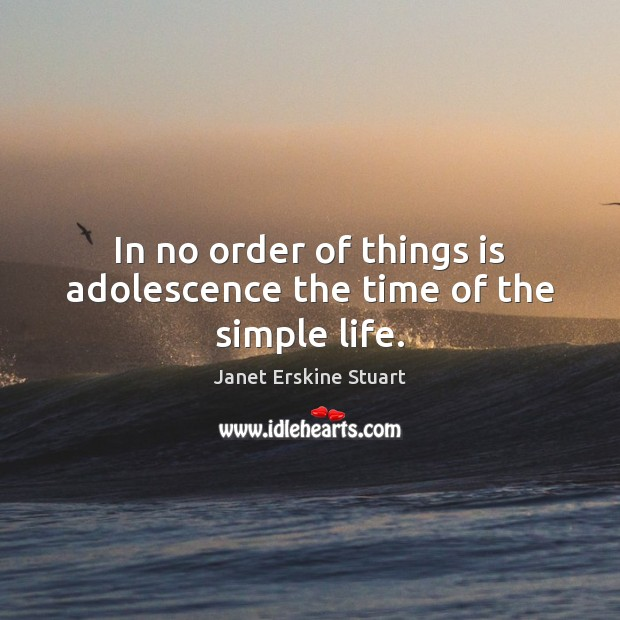 In no order of things is adolescence the time of the simple life. Image