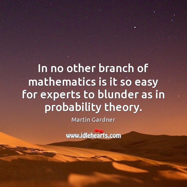 In no other branch of mathematics is it so easy for experts Martin Gardner Picture Quote