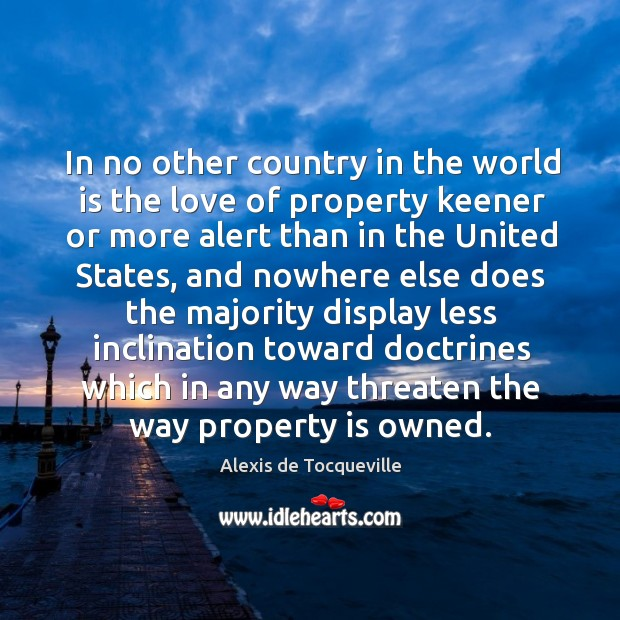 Image, In no other country in the world is the love of property keener or more alert than in the