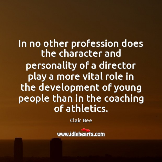 In no other profession does the character and personality of a director Image