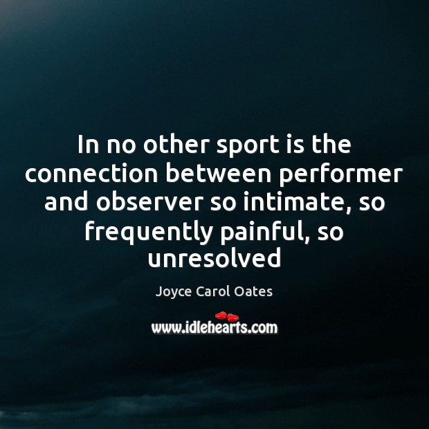 Image, In no other sport is the connection between performer and observer so