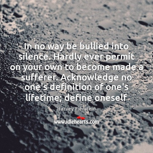In no way be bullied into silence. Hardly ever permit on your Harvey Fierstein Picture Quote