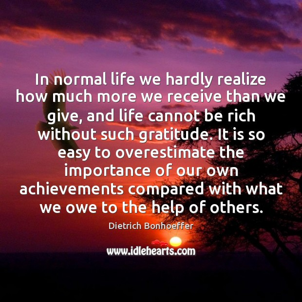 Image, In normal life we hardly realize how much more we receive than