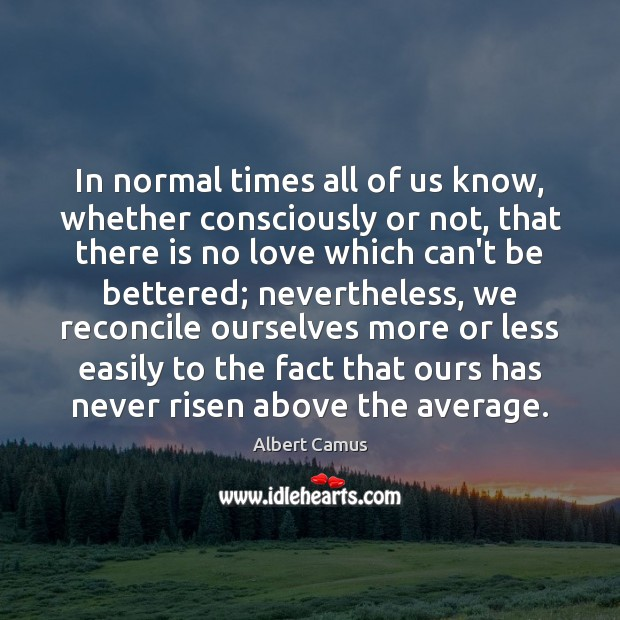 Image about In normal times all of us know, whether consciously or not, that