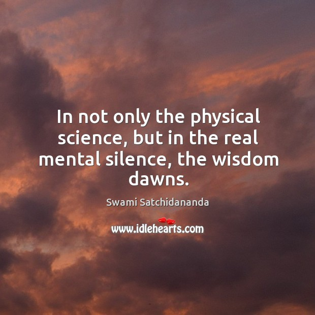 Image, In not only the physical science, but in the real mental silence, the wisdom dawns.