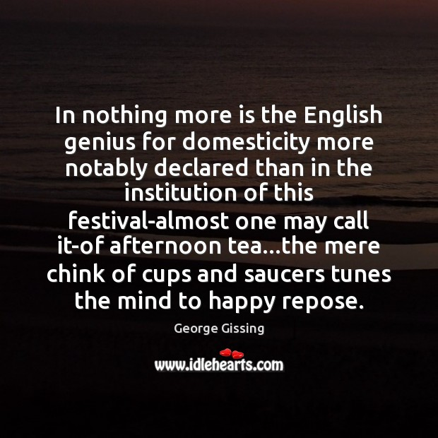 In nothing more is the English genius for domesticity more notably declared George Gissing Picture Quote