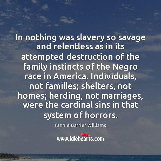 Image, In nothing was slavery so savage and relentless as in its attempted