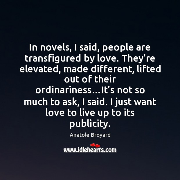 In novels, I said, people are transfigured by love. They're elevated, Image