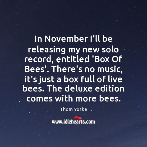 In November I'll be releasing my new solo record, entitled 'Box Of Thom Yorke Picture Quote