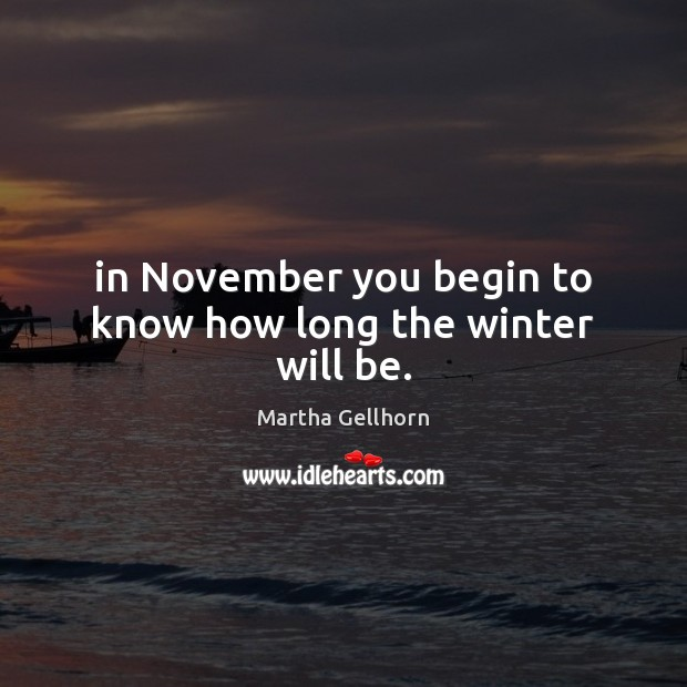Image, In November you begin to know how long the winter will be.