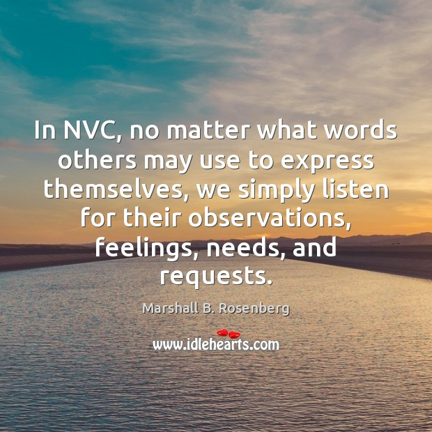 In NVC, no matter what words others may use to express themselves, Marshall B. Rosenberg Picture Quote