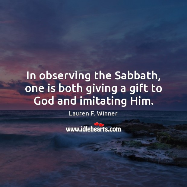 In observing the Sabbath, one is both giving a gift to God and imitating Him. Image