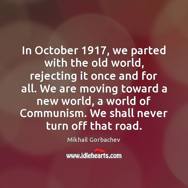 In October 1917, we parted with the old world, rejecting it once and Image