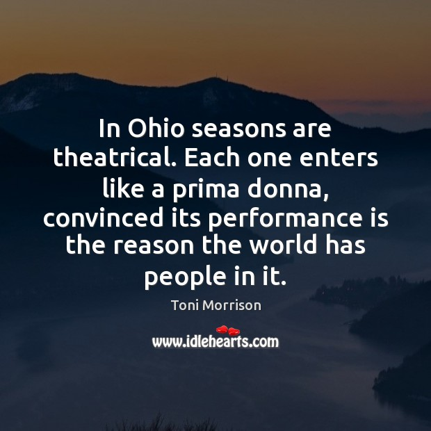 Image, In Ohio seasons are theatrical. Each one enters like a prima donna,