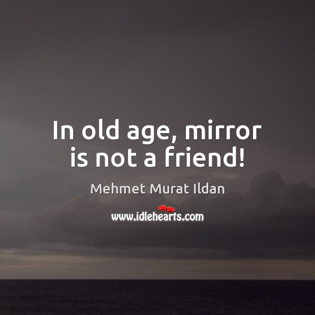 In old age, mirror is not a friend! Image