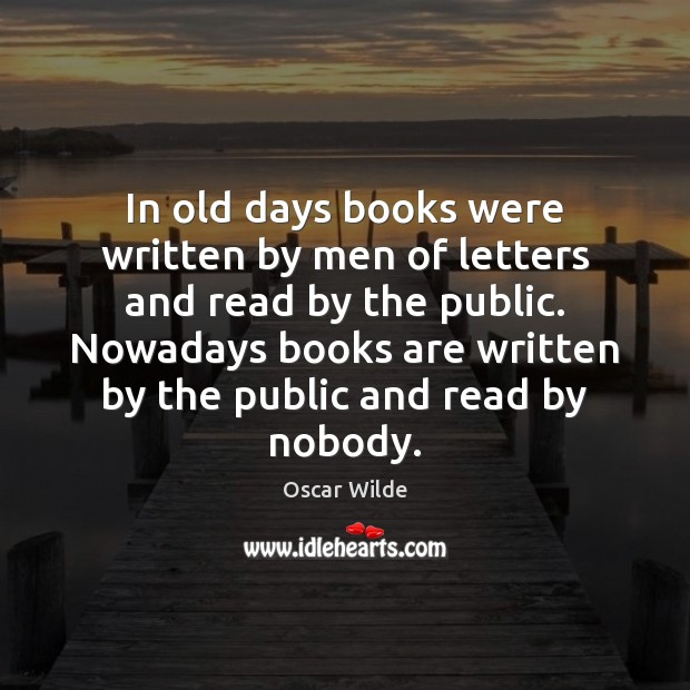 In old days books were written by men of letters and read Image