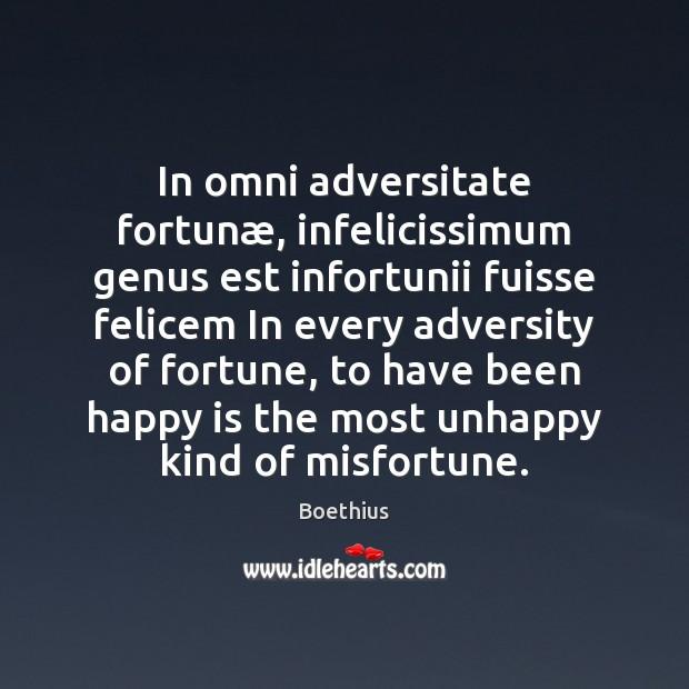 Image, In omni adversitate fortunæ, infelicissimum genus est infortunii fuisse felicem In every