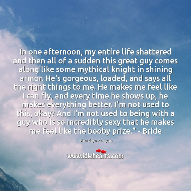 In one afternoon, my entire life shattered and then all of a Sherrilyn Kenyon Picture Quote