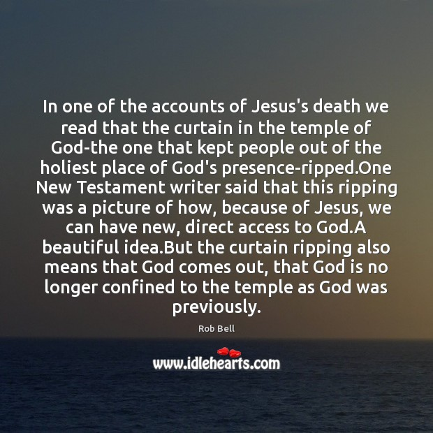 In one of the accounts of Jesus's death we read that the Image