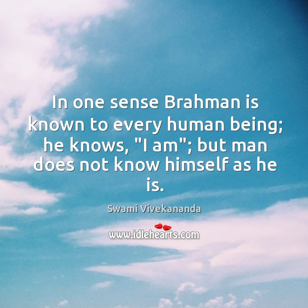 """In one sense Brahman is known to every human being; he knows, """" Image"""