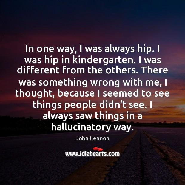 Image, In one way, I was always hip. I was hip in kindergarten.
