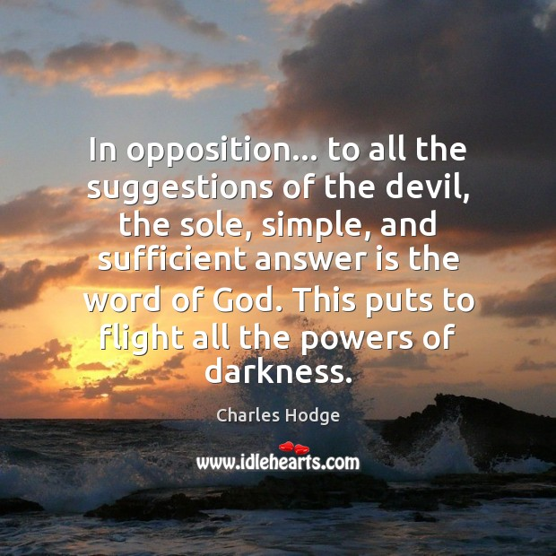 In opposition… to all the suggestions of the devil, the sole, simple, Charles Hodge Picture Quote