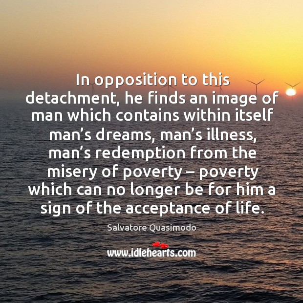 In opposition to this detachment, he finds an image of man which contains Image