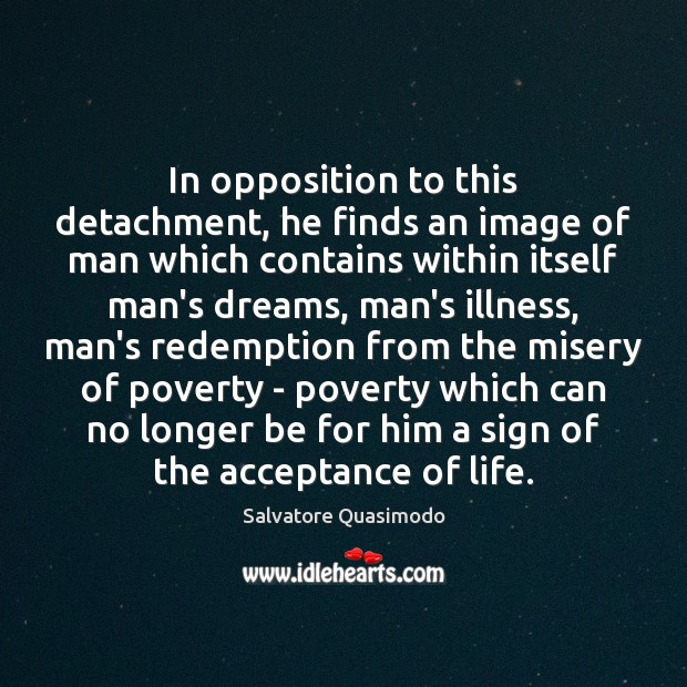 In opposition to this detachment, he finds an image of man which Image