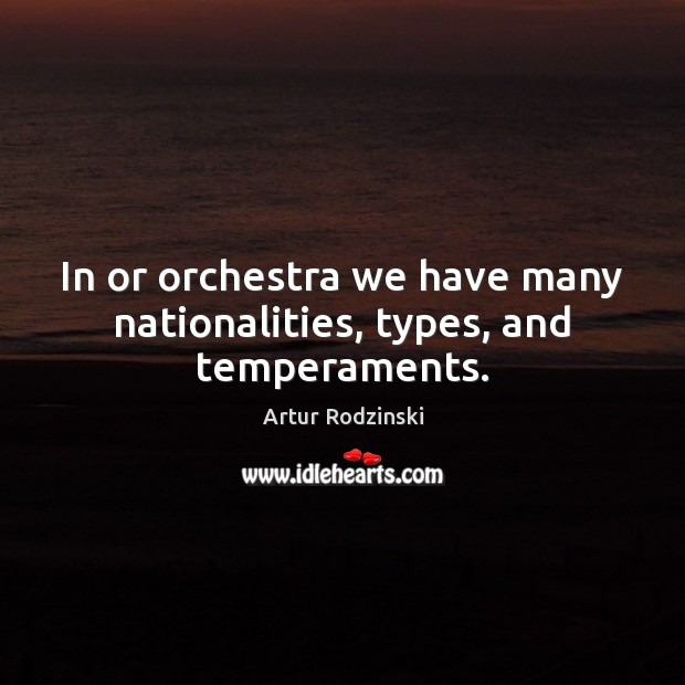 Image, In or orchestra we have many nationalities, types, and temperaments.