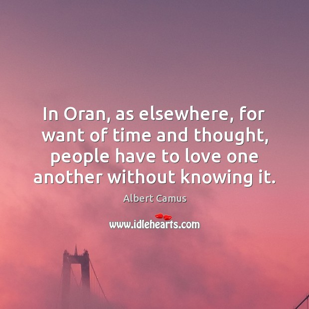 In Oran, as elsewhere, for want of time and thought, people have Image