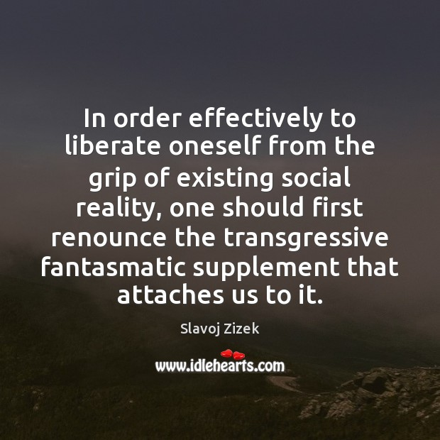 In order effectively to liberate oneself from the grip of existing social Liberate Quotes Image